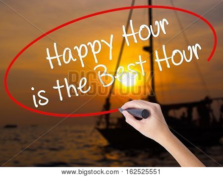 Woman Hand Writing Happy Hour Is The Best Hour  With A Marker Over Transparent Board