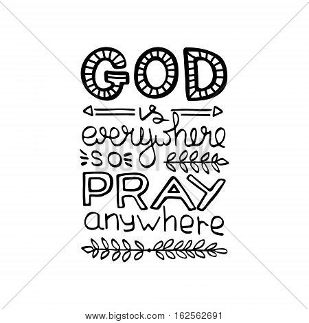 GOD is everywhere . Bible lettering. Brush calligraphy. Hand drawing illustration. Words about God. Vector design.