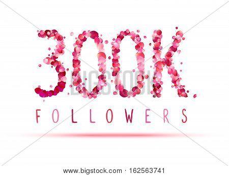 300K (three Hundred Thousand) Followers