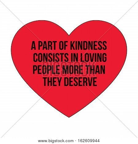 Motivational quotes.A part of kindness consists in loving people more than they deserve.Simple disign.