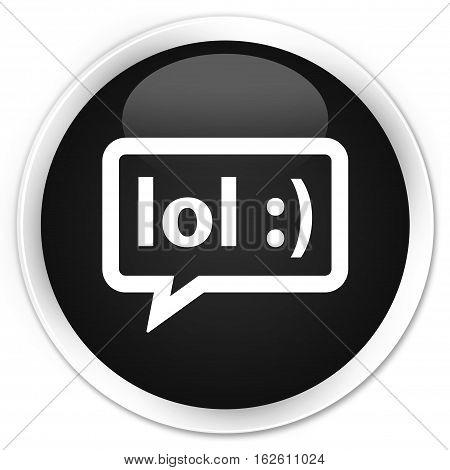 Lol Bubble Icon Premium Black Round Button