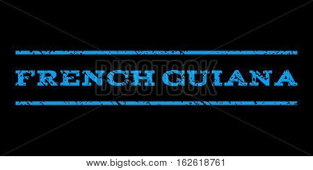 French Guiana watermark stamp. Text caption between horizontal parallel lines with grunge design style. Rubber seal stamp with scratched texture. Vector blue color ink imprint on a black background.