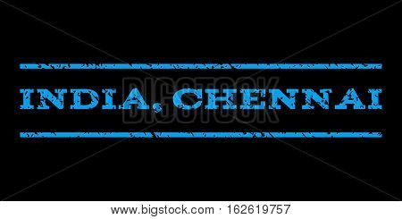 India, Chennai watermark stamp. Text tag between horizontal parallel lines with grunge design style. Rubber seal stamp with scratched texture. Vector blue color ink imprint on a black background.