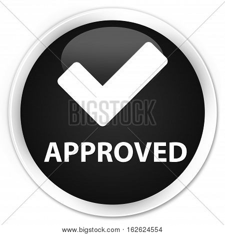 Approved (validate Icon) Premium Black Round Button
