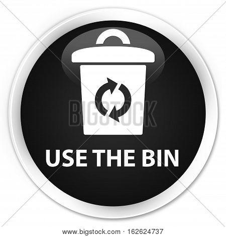 Use The Bin Premium Black Round Button