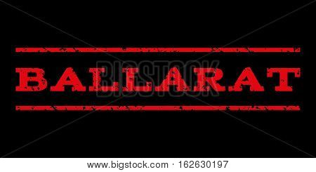 Ballarat watermark stamp. Text caption between horizontal parallel lines with grunge design style. Rubber seal stamp with dirty texture. Vector red color ink imprint on a black background.