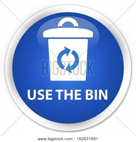 Use The Bin Premium Blue Round Button
