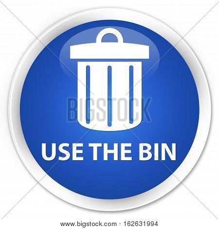 Use The Bin (trash Icon) Premium Blue Round Button