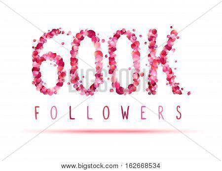 600K (six Hundred Thousand) Followers