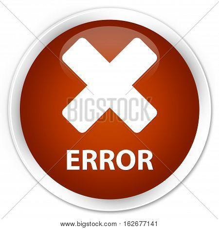 Error (cancel Icon) Premium Brown Round Button