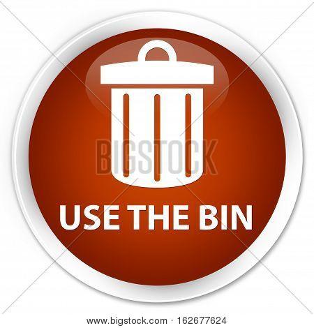 Use The Bin (trash Icon) Premium Brown Round Button