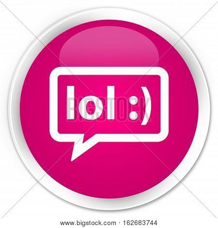 Lol Bubble Icon Premium Pink Round Button