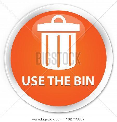 Use The Bin (trash Icon) Premium Orange Round Button