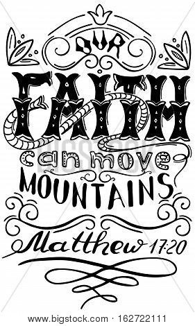 Our faith can move mountains. Inspirational and motivational quote. Modern brush calligraphy. Words about God. Hand drawing lettering. Phrase for t-shirts and posters. Vector design.