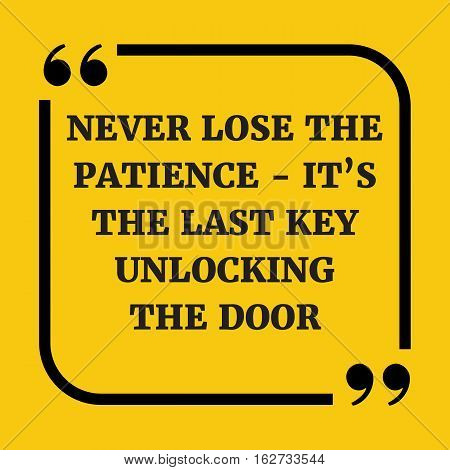 Motivational Quote. Never Lose The Patience - It's The Last Key Unlocking The Door.