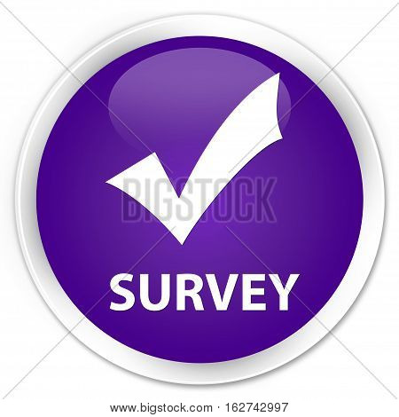 Survey (validate Icon) Premium Purple Round Button