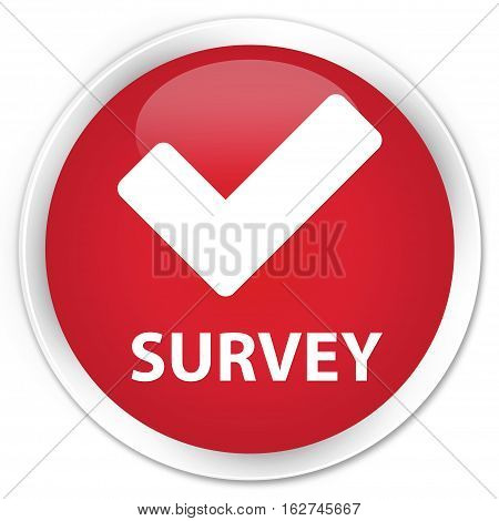 Survey (validate Icon) Premium Red Round Button