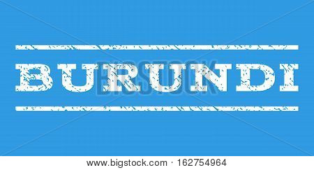 Burundi watermark stamp. Text tag between horizontal parallel lines with grunge design style. Rubber seal stamp with unclean texture. Vector white color ink imprint on a blue background.
