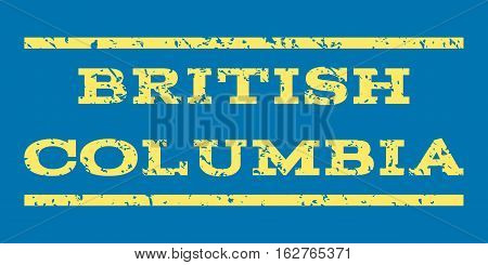 British Columbia watermark stamp. Text caption between horizontal parallel lines with grunge design style. Rubber seal stamp with unclean texture. Vector yellow color ink imprint on a blue background.