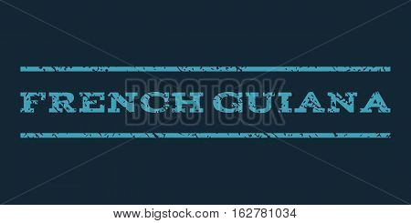 French Guiana watermark stamp. Text tag between horizontal parallel lines with grunge design style. Rubber seal stamp with unclean texture. Vector blue color ink imprint on a dark blue background.