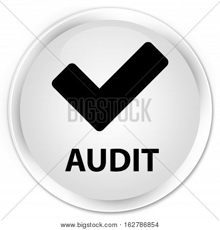 Audit (validate Icon) Premium White Round Button
