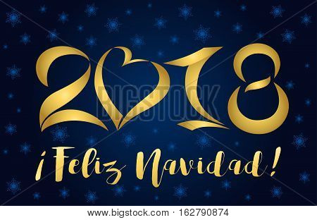 Feliz Navidad and 2018 - lettering Christmas and New Year holiday calligraphy phrase on Spanish isolated on on a dark blue background with snowflakes. 2018 feliz navidad card golden figures