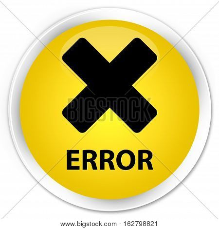 Error (cancel Icon) Premium Yellow Round Button