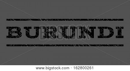 Burundi watermark stamp. Text tag between horizontal parallel lines with grunge design style. Rubber seal stamp with scratched texture. Vector black color ink imprint on a gray background.