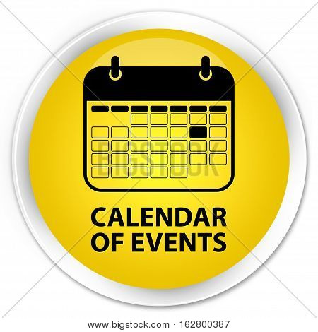 Calendar Of Events Premium Yellow Round Button