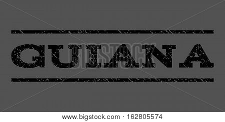 Guiana watermark stamp. Text tag between horizontal parallel lines with grunge design style. Rubber seal stamp with dust texture. Vector black color ink imprint on a gray background.