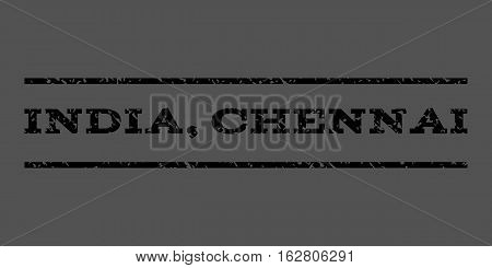 India, Chennai watermark stamp. Text tag between horizontal parallel lines with grunge design style. Rubber seal stamp with dust texture. Vector black color ink imprint on a gray background.