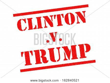 LONDON UK - OCTOBER 11TH 2016: A CLINTON v TRUMP red rubber Stamp over a plain white background on 11th October 2016.