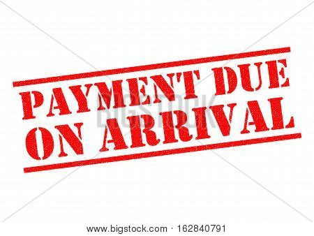 PAYMENT DUE ON ARRIVAL red Rubber Stamp over a white background.