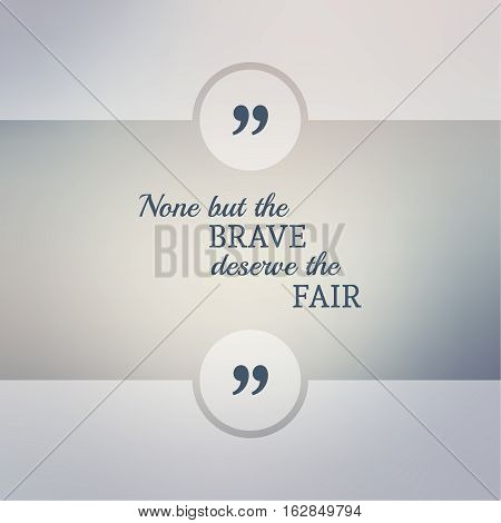 Abstract Blurred Background. Inspirational quote. wise saying in square. for web, mobile app. None but the brave deserve the fair