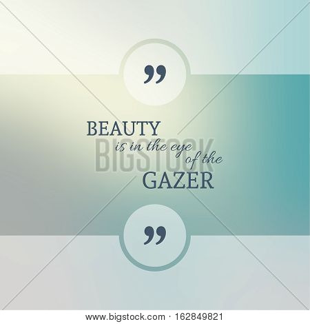 Abstract Blurred Background. Inspirational quote. wise saying in square. for web, mobile app. Beauty is in the eye of the gazer.