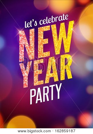 Lets celebrate New Year party design flyer template with multicolored bokeh lights background. Holiday festive xmas poster.