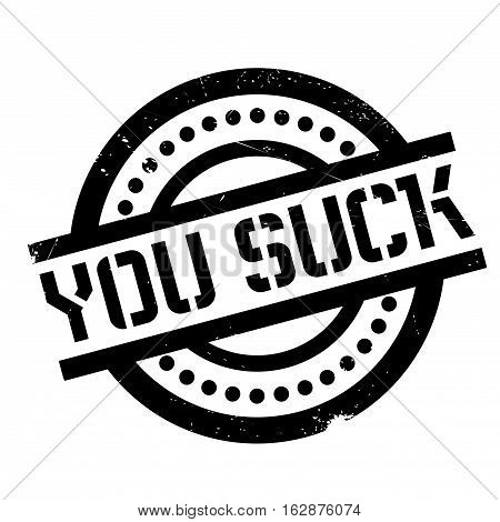 You Suck rubber stamp. Grunge design with dust scratches. Effects can be easily removed for a clean, crisp look. Color is easily changed.
