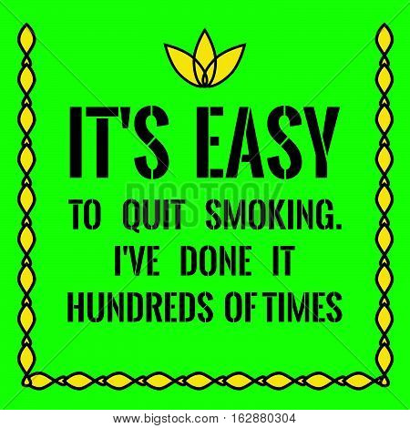 Motivational quote. It's easy to quit smoking. I've done it hundreds of times. On green background.