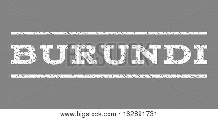 Burundi watermark stamp. Text tag between horizontal parallel lines with grunge design style. Rubber seal stamp with dust texture. Vector white color ink imprint on a gray background.