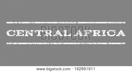 Central Africa watermark stamp. Text tag between horizontal parallel lines with grunge design style. Rubber seal stamp with scratched texture. Vector white color ink imprint on a gray background.