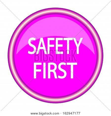 Pink round icon Safety first. Vector illustration.