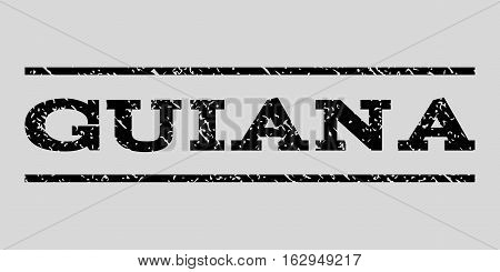 Guiana watermark stamp. Text tag between horizontal parallel lines with grunge design style. Rubber seal stamp with dust texture. Vector black color ink imprint on a light gray background.