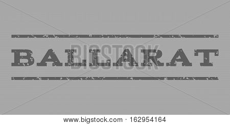 Ballarat watermark stamp. Text tag between horizontal parallel lines with grunge design style. Rubber seal stamp with unclean texture. Vector dark gray color ink imprint on a silver background.