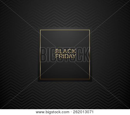 Black Friday Luxury Banner. Golden Text On Black Square Label Frame. Dark Geometric Zigzag Pattern B