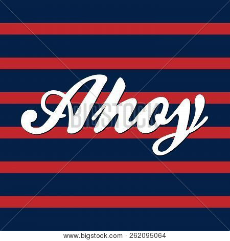 Ahoy Vector Graphic, Navy Striped Background With Writing. Nautical Pattern With Red And Blue Stripe