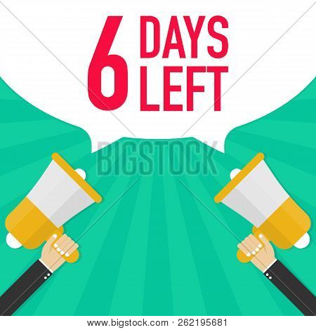 Male Hand Holding Megaphone With 6 Days Left Speech Bubble. Vector Stock Illustration.