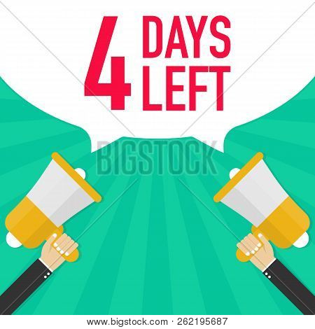 Male Hand Holding Megaphone With 4 Days Left Speech Bubble. Vector Stock Illustration.