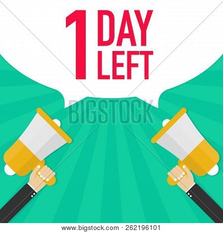 Male Hand Holding Megaphone With 1 Day Left Speech Bubble. Vector Stock Illustration.