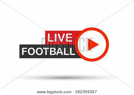 Live Football Streaming Icon, Button For Broadcasting Or Online Football Stream. Vector Illustration