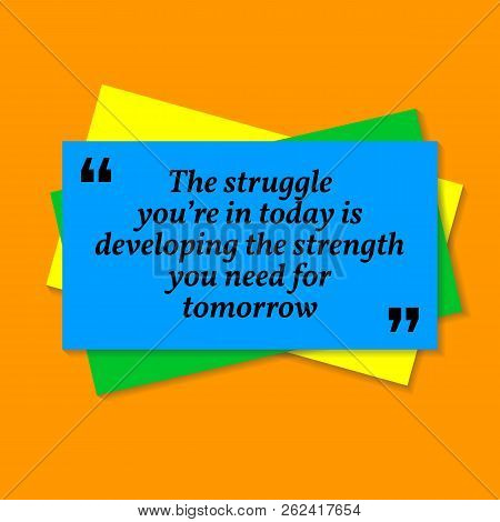 Inspirational Motivational Quote. The Struggle You're In Today Is Developing The Strength Ypu Need F